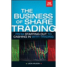 Business of Share Trading: From Starting Out to Cashing in with Trading