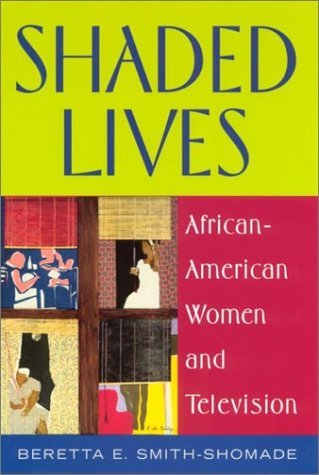 Shaded Lives: African American Women and Television by Beretta E. Smith-Shomade (2002-07-31) par Beretta E. Smith-Shomade