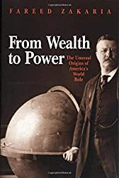From Wealth to Power: The Unusual Origins of America's World Role by Fareed Zakaria (1999-07-26)