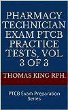 Pharmacy Technician Exam PTCB Practice Tests, Vol 3 of 3: PTCB Exam Preparation Series (English Edition)