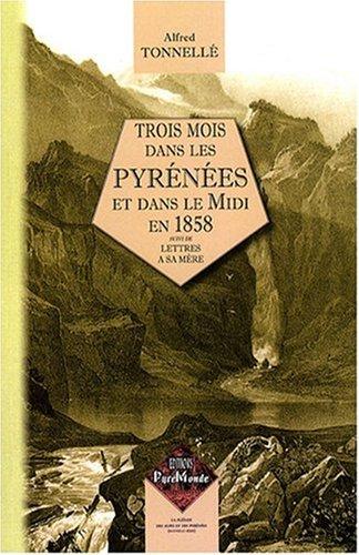 Trois Mois dans les Pyrénées et le Midi en 1858 suivi de : Lettres à sa mère