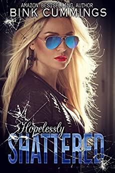Hopelessly Shattered: (Sacred Sinners MC - Texas Chapter #1) by [Cummings, Bink]