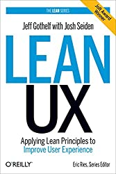 Lean UX: Applying Lean Principles to Improve User Experience by Jeff Gothelf (11-Mar-2013) Hardcover