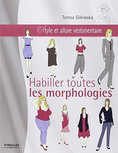 Habiller toutes les morphologies: Style et allure vestimentaire. par Teresa Gilewska