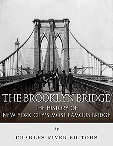 The Brooklyn Bridge: The History of New York City's Most Famous Bridge
