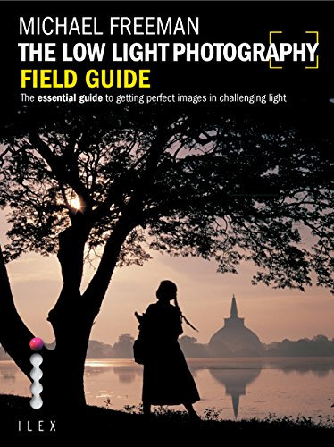 The Low Light Photography Field Guide: Go beyond daylight to capture stunning low light images (English Edition) Professional Night Vision