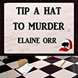 Tip a Hat to Murder: Logland Mystery Series, Book 1