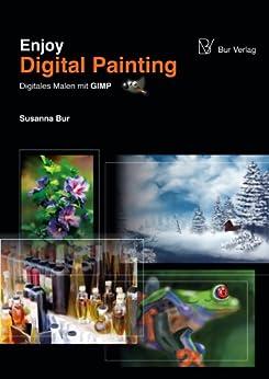 Enjoy Digital Painting - Digitales Malen mit GIMP (Enjoy Digital Painting - Digitale Malerei mit GIMP 1) von [Bur, Susanna]