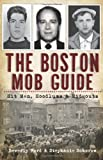 The Boston Mob Guide: Hit Men, Hoodlums & Hideouts