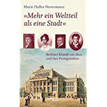 """""""Mehr ein Weltteil als eine Stadt"""": Berliner Klassik um 1800 und ihre Protagonisten"""