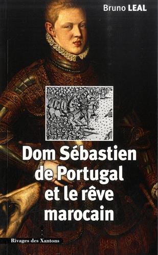 Dom Sébastien de Portugal (1554-1578) et le rêve marocain : Autour du portrait de Christophe de Morais (1570) par Bruno Léal