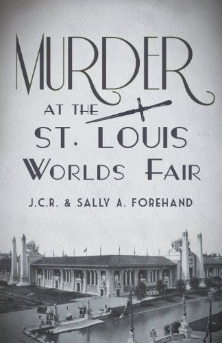 Murder at the St. Louis Worlds Fair by J.C.R. and Sally A. Forehand (2011) Perfect Paperback