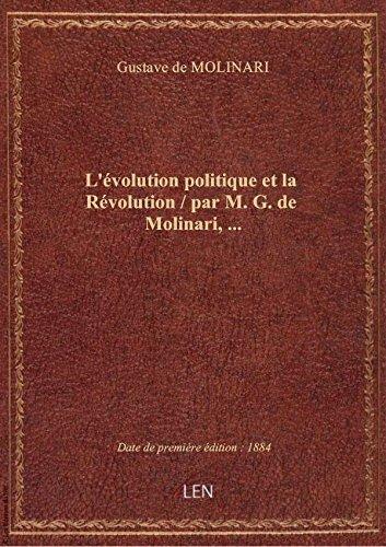 L'volution politique etla Rvolution / parM.G. deMolinari,