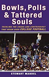 Bowls, Polls & Tattered Souls: Tackling the Chaos and Controversy That Reign over College Football