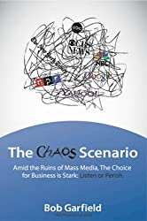 The Chaos Scenario: Amid the Ruins of Mass Media, the Choice for Business is Stark: Listen or Perish