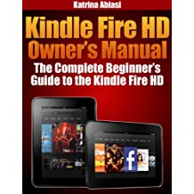 Kindle Fire HD Owner's Manual: The Complete Beginner's Guide to the Kindle Fire HD (Updated December 2016) (English Edition)