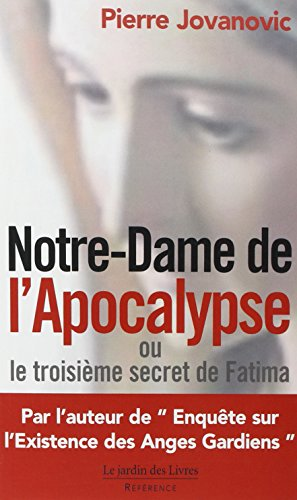 Notre-Dame de l'Apocalypse ou le troisième secret de Fatima par Pierre Jovanovic