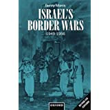 Israel's Border Wars, 1949-1956: Arab Infiltration, Israeli Retaliation, and the Countdown to the Suez War by Benny Morris (1997-12-11)