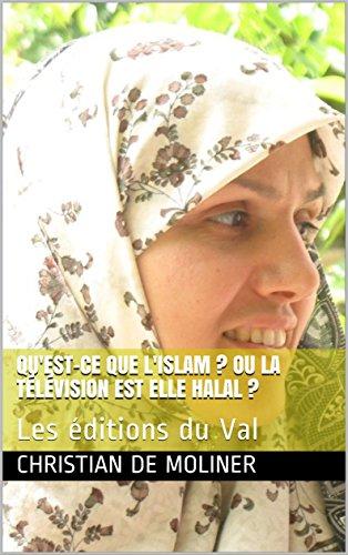 Couverture du livre Qu'est-ce que l'Islam  ? Ou la télévision est elle Halal ?: Les éditions du Val