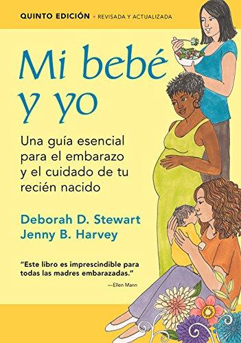 Mi Bebe y Yo: Una Guia Esencial Para El Embarazo y El Cuidado de Tu Recien Nacido