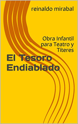 El Tesoro Endiablado: Obra Infantil para Teatro y Títeres por reinaldo mirabal