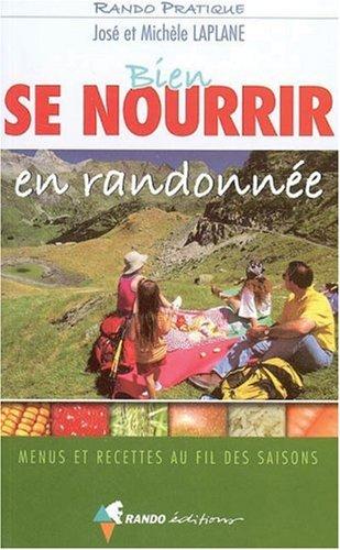 Bien se nourrir en randonnée : Menus et recettes au fil des saisons par José Laplane