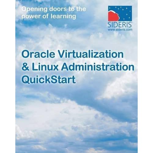 Oracle Virtualization & Linux Administration QuickStart by Sideris Courseware Corporation (2015) Paperback