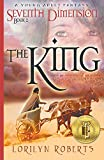 Front cover for the book Seventh Dimension - The King: A Young Adult Fantasy (Seventh Dimension Series Book 2) by Lorilyn Roberts