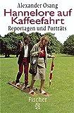 Hannelore auf Kaffeefahrt: Reportagen und Porträts (Fischer Sachbücher) - Alexander Osang