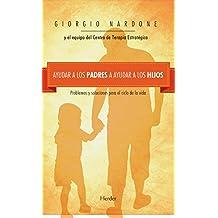 Ayudar a los padres a ayudar a los hijos: Problemas y soluciones para el ciclo de la vida (Fondo Gral. Religioso) (Spanish Edition)