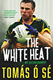 The White Heat - My Autobiography: Growing Up in Ireland's Greatest GAA Dynasty