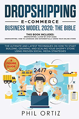 Dropshipping E-Commerce Business Model 2020: The Bible - The ultimate and latest techniques on how to start building, growing, and scaling your Shopify store using proven social media strategies