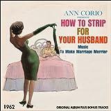 Ann Corio Presents How to Strip for Your Husband (Original Album Plus Bonus Tracks 1962)