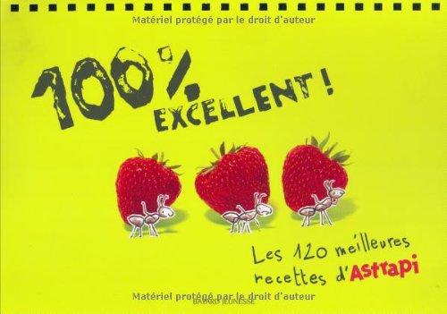 100 % excellent : Les 120 meilleures recettes d'Astrapi