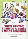 Cómo contar cuentos a bebés y niños pequeños: Ideas creativas con cuentos, rimas y juegos (Materiales para educadores)