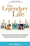 The Legendary Life: Build the Motivation and Confidence to Create an Authentic Lifestyle
