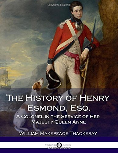 The History of Henry Esmond, Esq.: A Colonel in the Service of Her Majesty Queen Anne