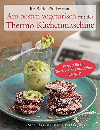 am-besten-vegetarisch-mit-der-thermo-kuchenmaschine-einfach-gut-leben-german-edition