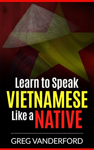 Learn to Speak Vietnamese Like a Native (English Edition)