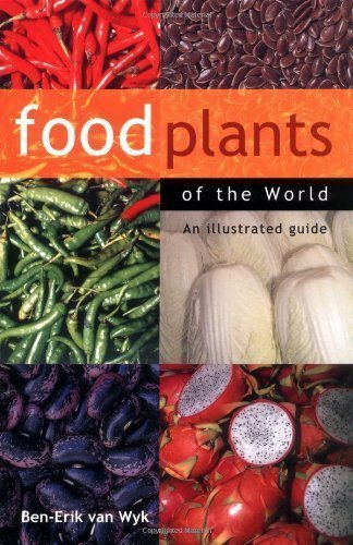 Food Plants of the World: An Illustrated Guide 1st (first) Edition by Ben-Erik van Wyk [2005]