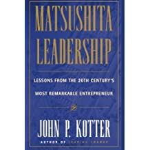 Matsushita Leadership: Lessons from the 20th Century's Most Remarkable Entrepreneur by John P. Kotter (1997-05-16)