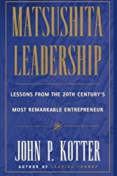 Matsushita Leadership: Lessons from the 20th Century's Most Remarkable Entrepreneur by John P. Kotter (1997-05-16)