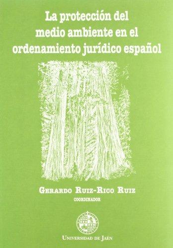 La protección del medio ambiente en el ordenamiento jurídico español (Monografías Jurídicas, Económicas y Sociales)