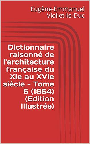 Dictionnaire raisonné de l'architecture française du XIe au XVIe siècle - Tome 5 (1854) (Edition Illustrée) par Eugène-Emmanuel Viollet-le-Duc