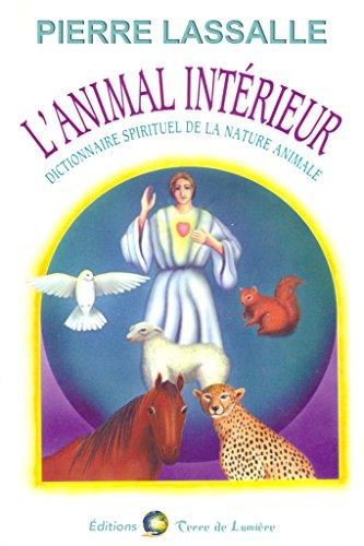 L'Animal Intérieur: Dictionnaire spirituel de la nature animal