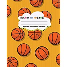 DRAW and WRITE primary composition notebook, 8 x 10 inch 200 page,basketball champion: Kids composition book journal for kindergarten first, 2nd, and 3rd grade
