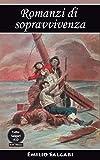 Romanzi di sopravvivenza: I pescatori di balene, I Robinson italiani, Attraverso l'Atlantico in pallone, I minatori dell'Alaska, L'uomo di fuoco, (Tutto Salgari Vol. 10)