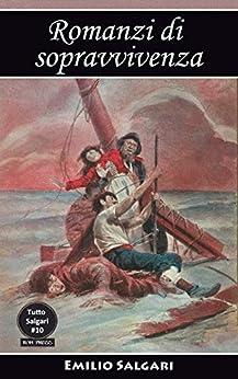 Romanzi di sopravvivenza: I pescatori di balene, I Robinson italiani, Attraverso l'Atlantico in pallone, I minatori dell'Alaska, L'uomo di fuoco, (Tutto Salgari Vol. 10) di [Salgari, Emilio]