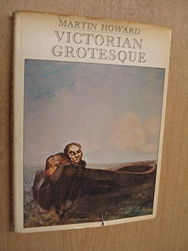 Victorian Grotesque: An Illustrated Excursion into Medical Curiosities, Freaks and Abnormalities, Principally of the Victorian Age