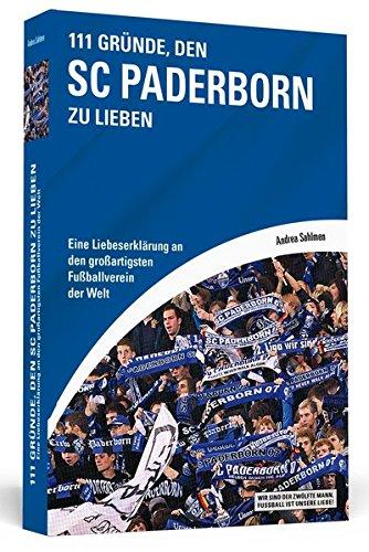 111 Gründe, den SC Paderborn zu lieben: Eine Liebeserklärung an den großartigsten Fußballverein der Welt